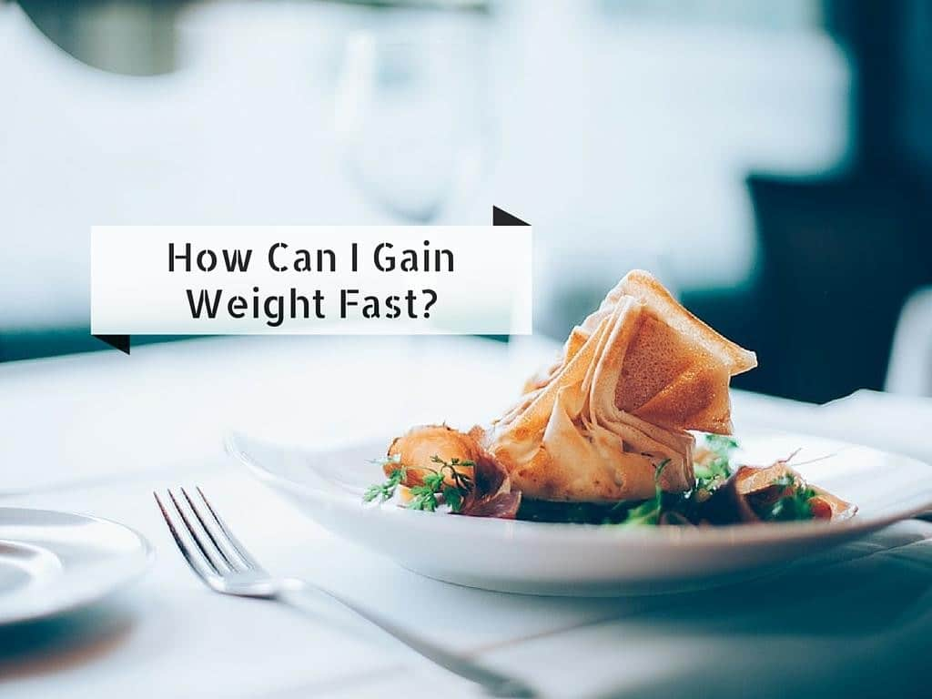 How Can I Gain Weight Fast